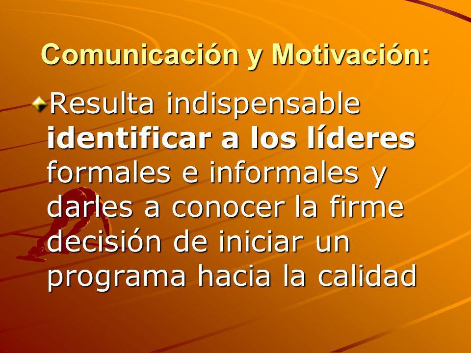 Comunicación y Motivación: Resulta indispensable identificar a los líderes formales e informales y darles a conocer la firme decisión de iniciar un pr