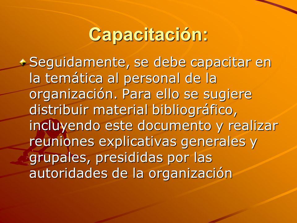 Capacitación: Seguidamente, se debe capacitar en la temática al personal de la organización. Para ello se sugiere distribuir material bibliográfico, i