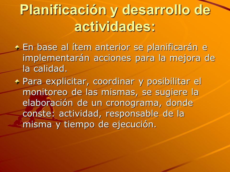 Planificación y desarrollo de actividades: En base al ítem anterior se planificarán e implementarán acciones para la mejora de la calidad. Para explic