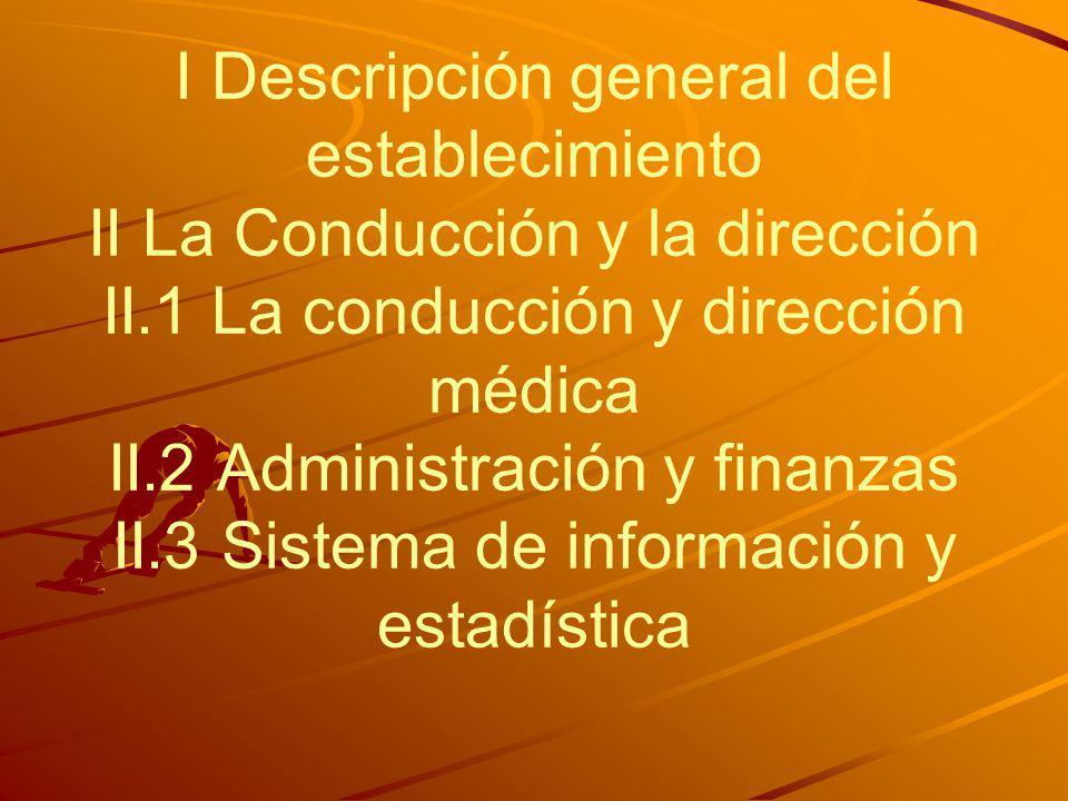 I Descripción general del establecimiento II La Conducción y la dirección II.1 La conducción y dirección médica II.2 Administración y finanzas II.3 Si