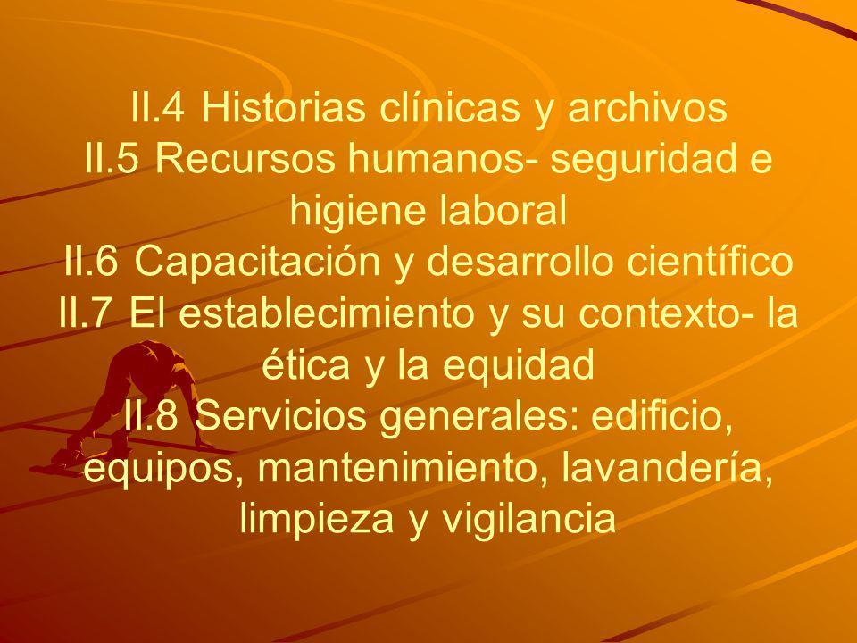 II.4 Historias clínicas y archivos II.5 Recursos humanos- seguridad e higiene laboral II.6 Capacitación y desarrollo científico II.7 El establecimient