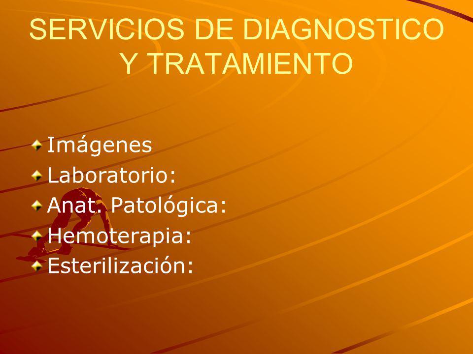 SERVICIOS DE DIAGNOSTICO Y TRATAMIENTO Imágenes Laboratorio: Anat. Patológica: Hemoterapia: Esterilización: