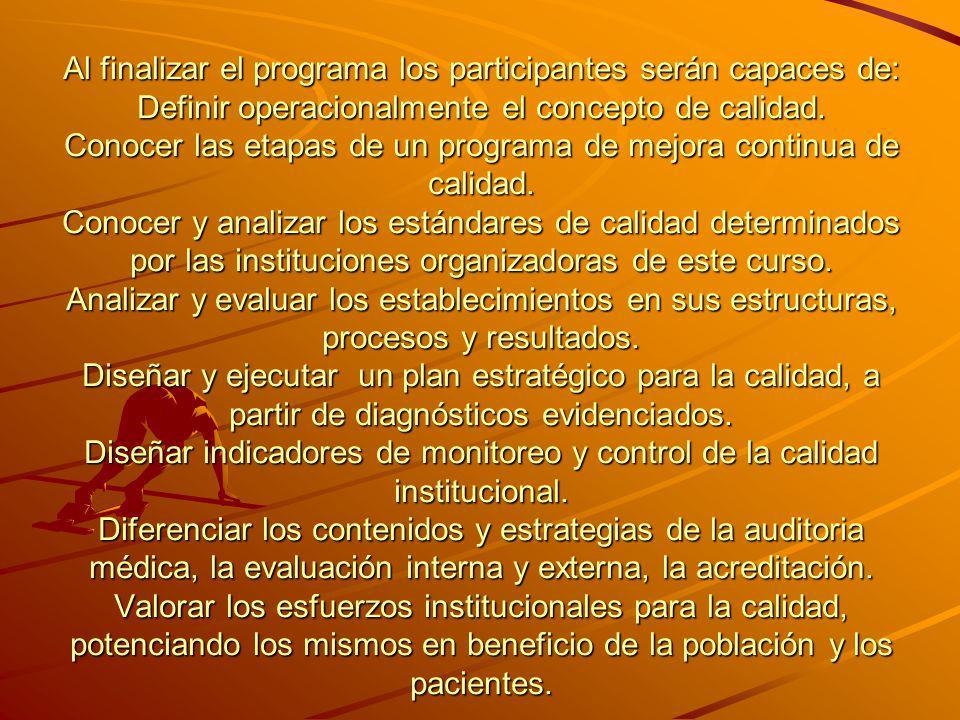 Al finalizar el programa los participantes serán capaces de: Definir operacionalmente el concepto de calidad. Conocer las etapas de un programa de mej