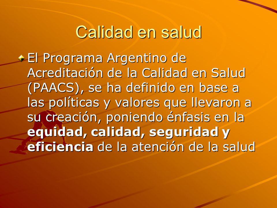 Calidad en salud El Programa Argentino de Acreditación de la Calidad en Salud (PAACS), se ha definido en base a las políticas y valores que llevaron a