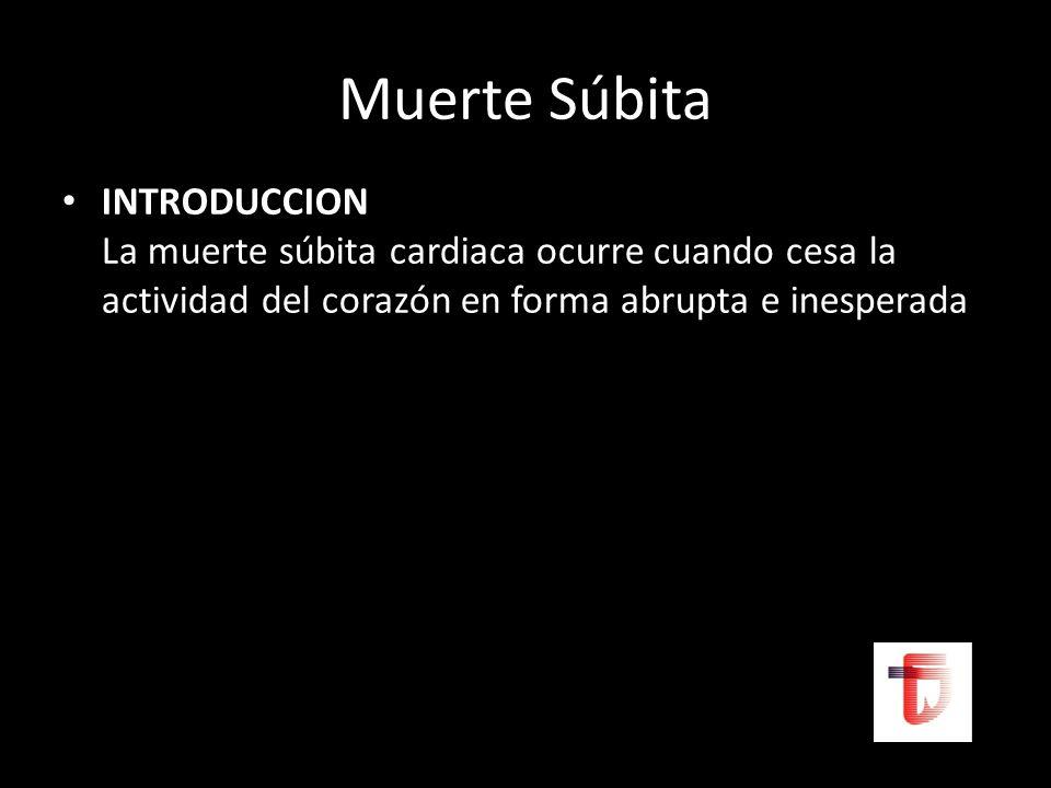 Muerte Súbita INTRODUCCION La muerte súbita cardiaca ocurre cuando cesa la actividad del corazón en forma abrupta e inesperada