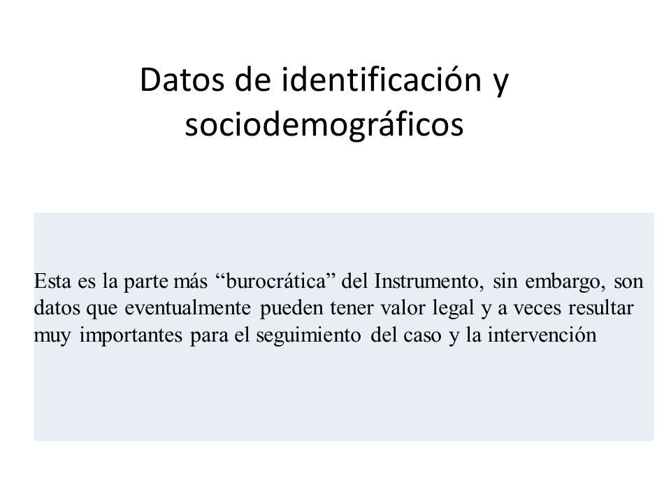 Datos de identificación y sociodemográficos Esta es la parte más burocrática del Instrumento, sin embargo, son datos que eventualmente pueden tener va