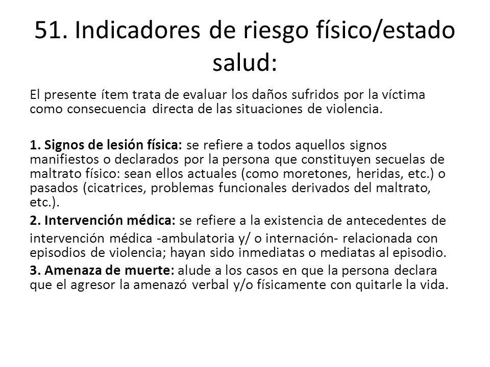 51. Indicadores de riesgo físico/estado salud: El presente ítem trata de evaluar los daños sufridos por la víctima como consecuencia directa de las si