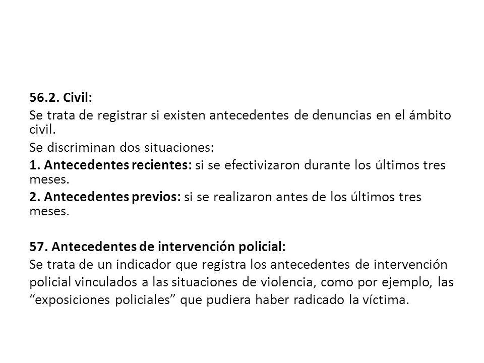 56.2. Civil: Se trata de registrar si existen antecedentes de denuncias en el ámbito civil. Se discriminan dos situaciones: 1. Antecedentes recientes: