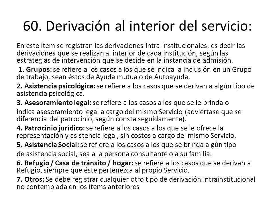 60. Derivación al interior del servicio: En este ítem se registran las derivaciones intra-institucionales, es decir las derivaciones que se realizan a