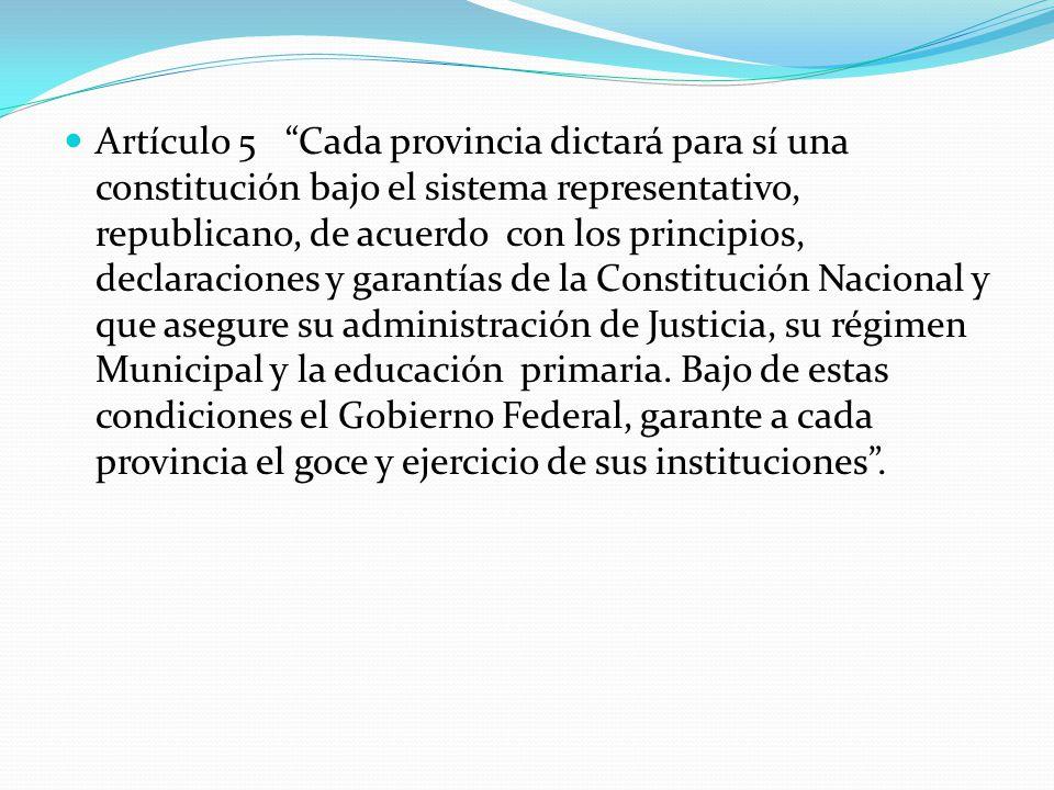 Artículo 5 Cada provincia dictará para sí una constitución bajo el sistema representativo, republicano, de acuerdo con los principios, declaraciones y