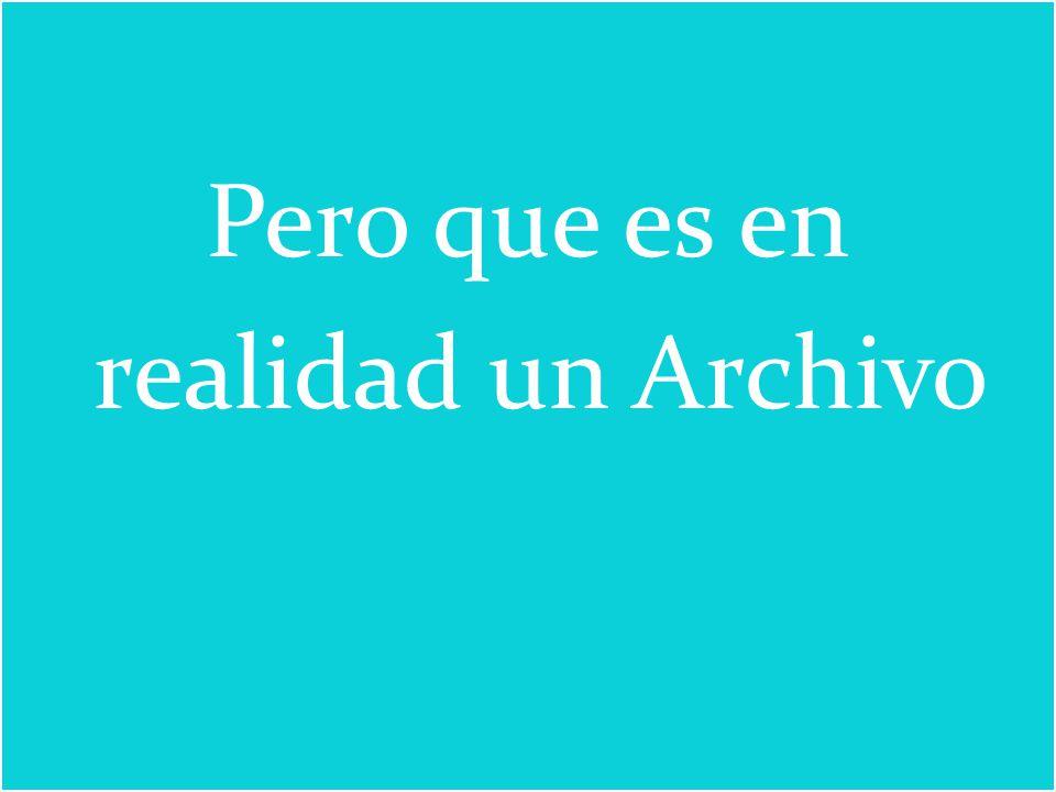 Pero que es en realidad un Archivo Pero que es en realidad un Archivo