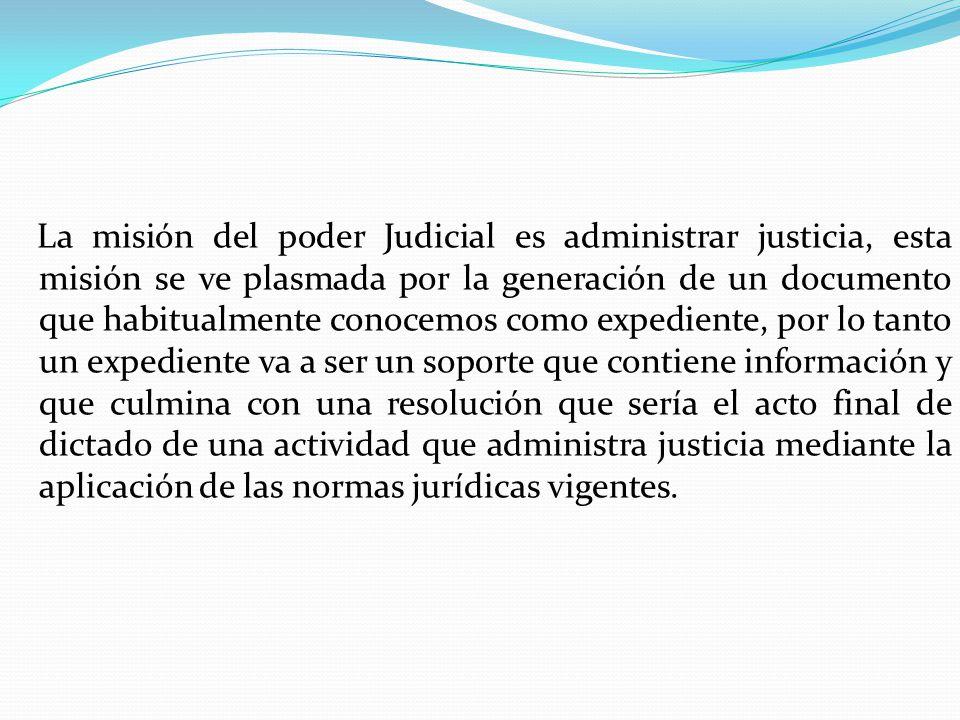 La misión del poder Judicial es administrar justicia, esta misión se ve plasmada por la generación de un documento que habitualmente conocemos como ex