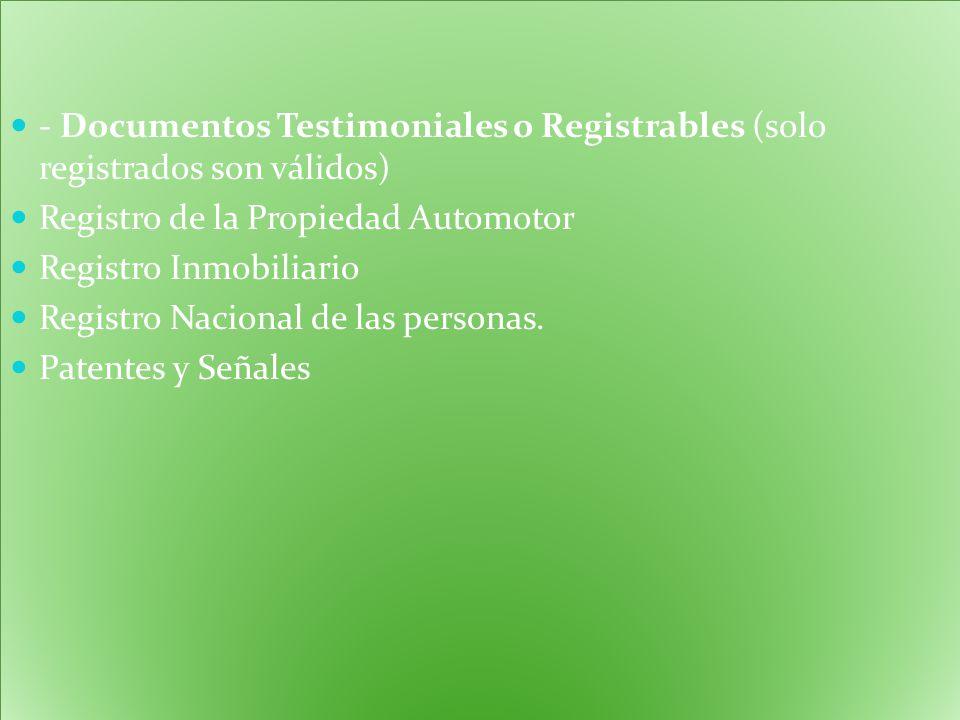 - Documentos Testimoniales o Registrables (solo registrados son válidos) Registro de la Propiedad Automotor Registro Inmobiliario Registro Nacional de las personas.
