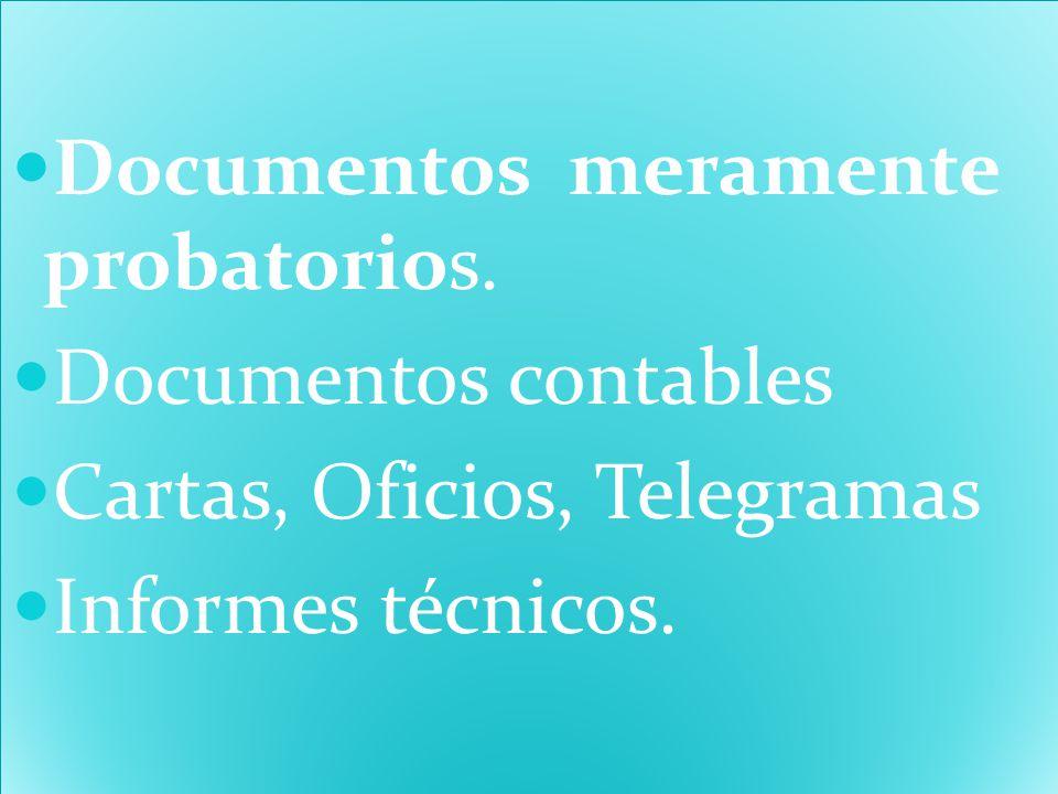 Documentos meramente probatorios. Documentos contables Cartas, Oficios, Telegramas Informes técnicos. Documentos meramente probatorios. Documentos con