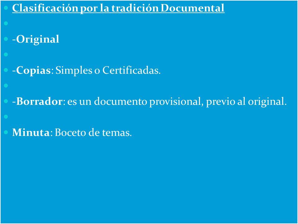 Clasificación por la tradición Documental -Original -Copias: Simples o Certificadas. -Borrador: es un documento provisional, previo al original. Minut