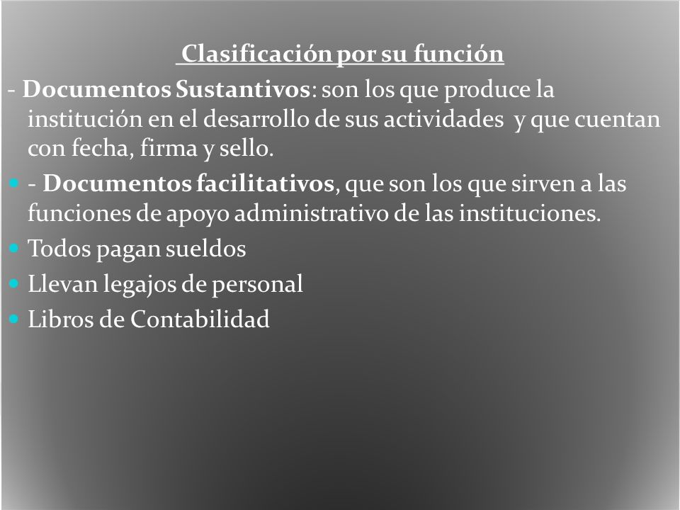 Clasificación por su función - Documentos Sustantivos: son los que produce la institución en el desarrollo de sus actividades y que cuentan con fecha, firma y sello.