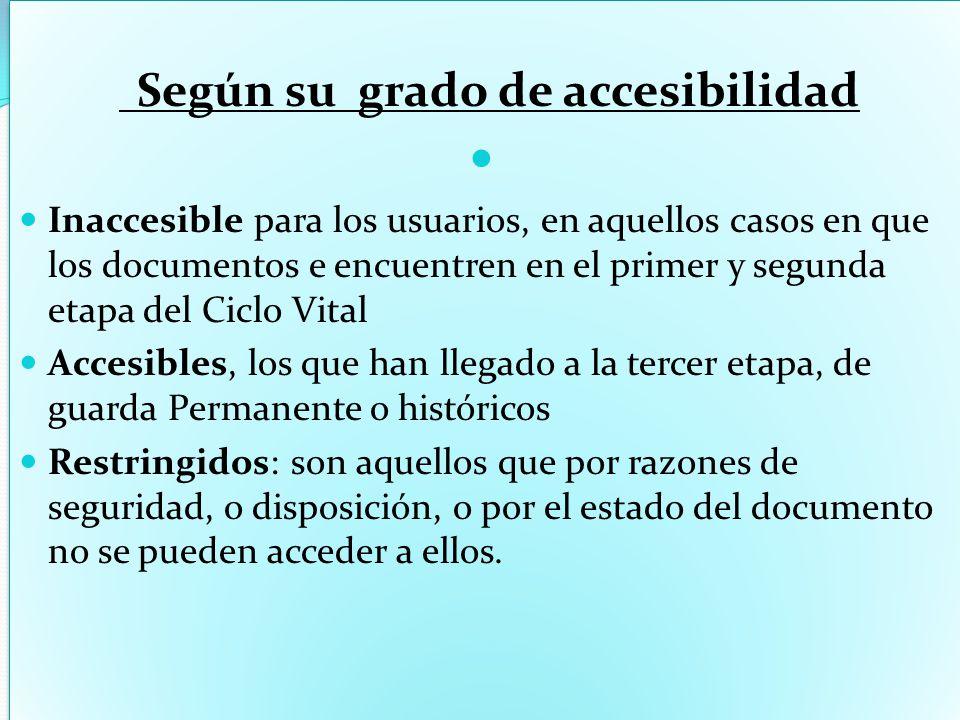 Según su grado de accesibilidad Inaccesible para los usuarios, en aquellos casos en que los documentos e encuentren en el primer y segunda etapa del C