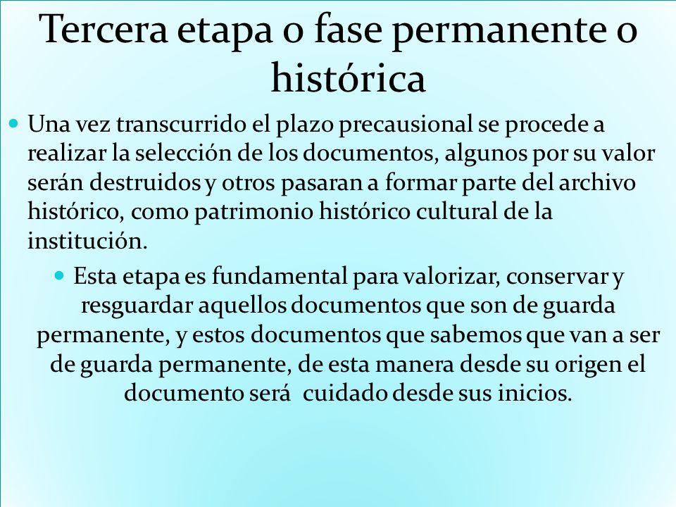 Tercera etapa o fase permanente o histórica Una vez transcurrido el plazo precausional se procede a realizar la selección de los documentos, algunos p