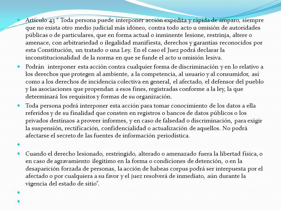 Artículo 43 Toda persona puede interponer acción expedita y rápida de amparo, siempre que no exista otro medio judicial más idóneo, contra todo acto u