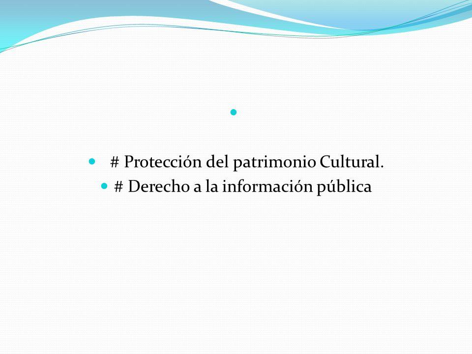 # Protección del patrimonio Cultural. # Derecho a la información pública
