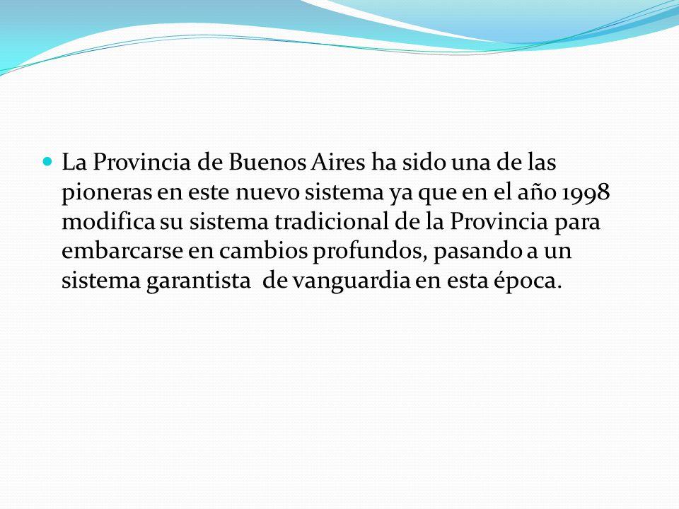 La Provincia de Buenos Aires ha sido una de las pioneras en este nuevo sistema ya que en el año 1998 modifica su sistema tradicional de la Provincia p