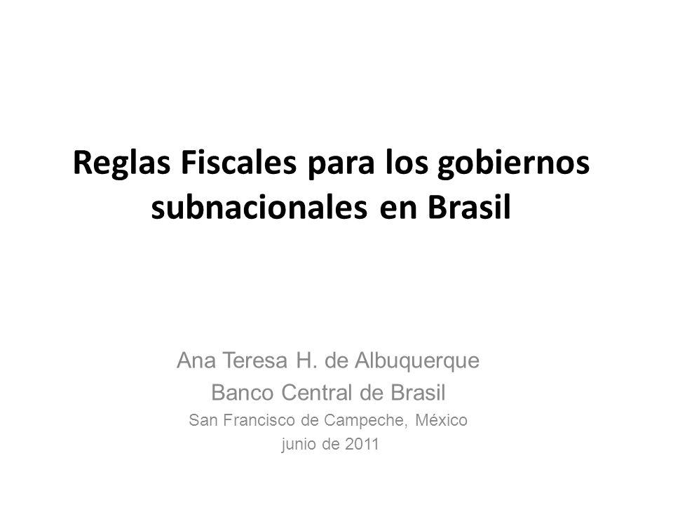 Reglas Fiscales para los gobiernos subnacionales en Brasil Ana Teresa H.