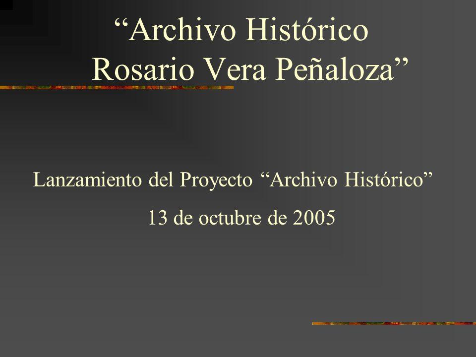 Archivo Histórico Rosario Vera Peñaloza Lanzamiento del Proyecto Archivo Histórico 13 de octubre de 2005