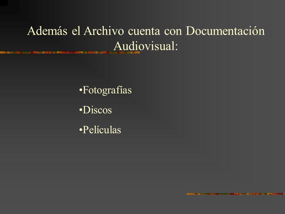 Además el Archivo cuenta con Documentación Audiovisual: Fotografías Discos Películas