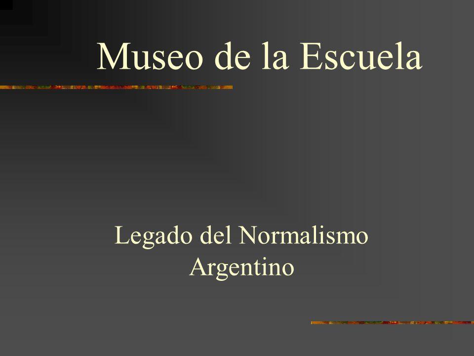 Legado del Normalismo Argentino Museo de la Escuela