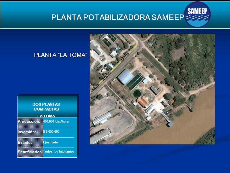 PLANTA POTABILIZADORA SAMEEP SEGUNDO ACUEDUCTO PARA EL INTERIOR Producción: Inversión: Estado: Beneficiarios DOS PLANTAS COMPACTAS LA TOMA 400.000 Lts