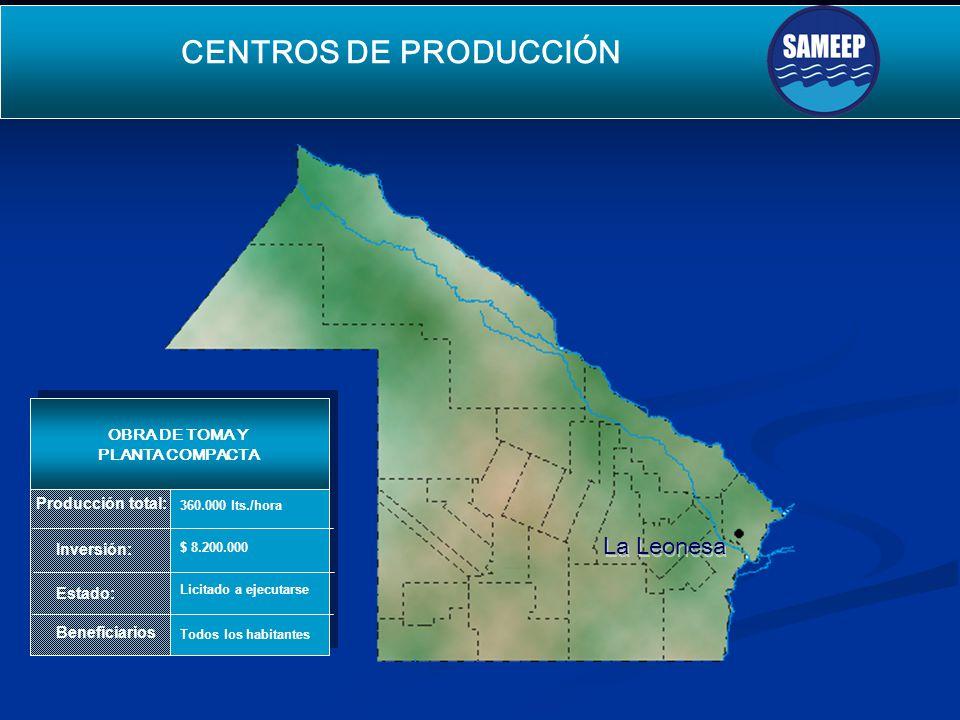 La Leonesa La Leonesa CENTROS DE PRODUCCIÓN SEGUNDO ACUEDUCTO PARA EL INTERIOR Producción total: Inversión: Estado: Beneficiarios OBRA DE TOMA Y PLANT
