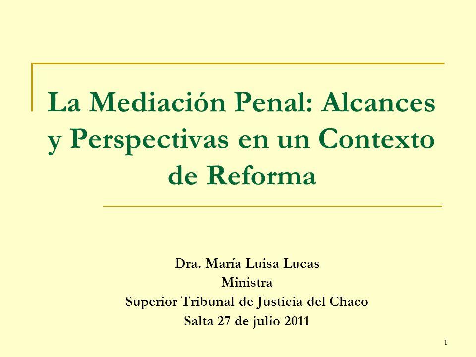 1 La Mediación Penal: Alcances y Perspectivas en un Contexto de Reforma Dra. María Luisa Lucas Ministra Superior Tribunal de Justicia del Chaco Salta