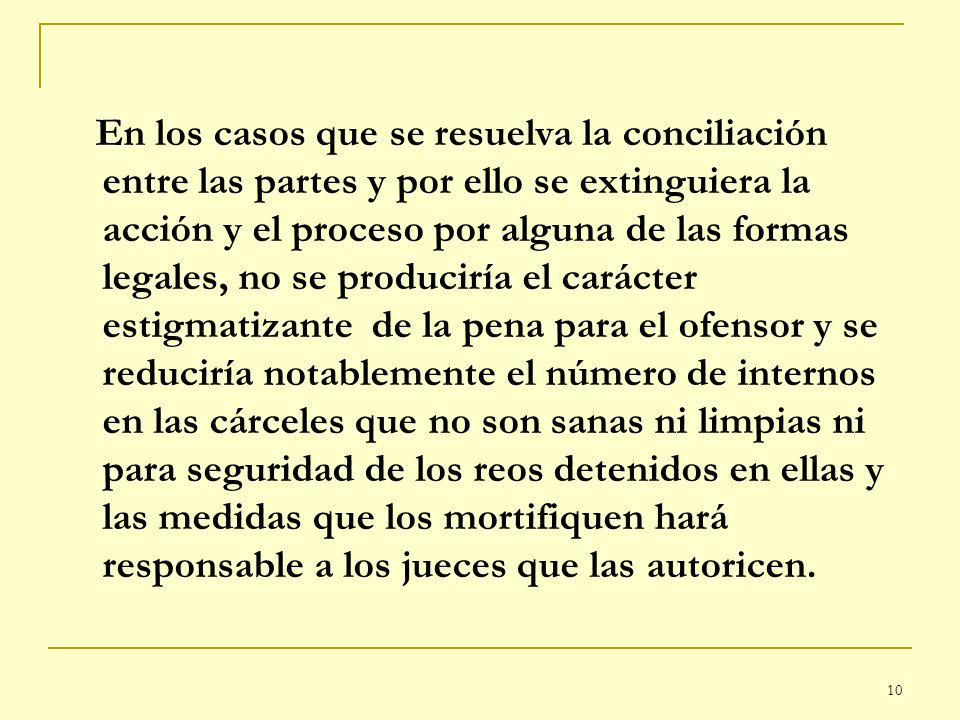 10 En los casos que se resuelva la conciliación entre las partes y por ello se extinguiera la acción y el proceso por alguna de las formas legales, no