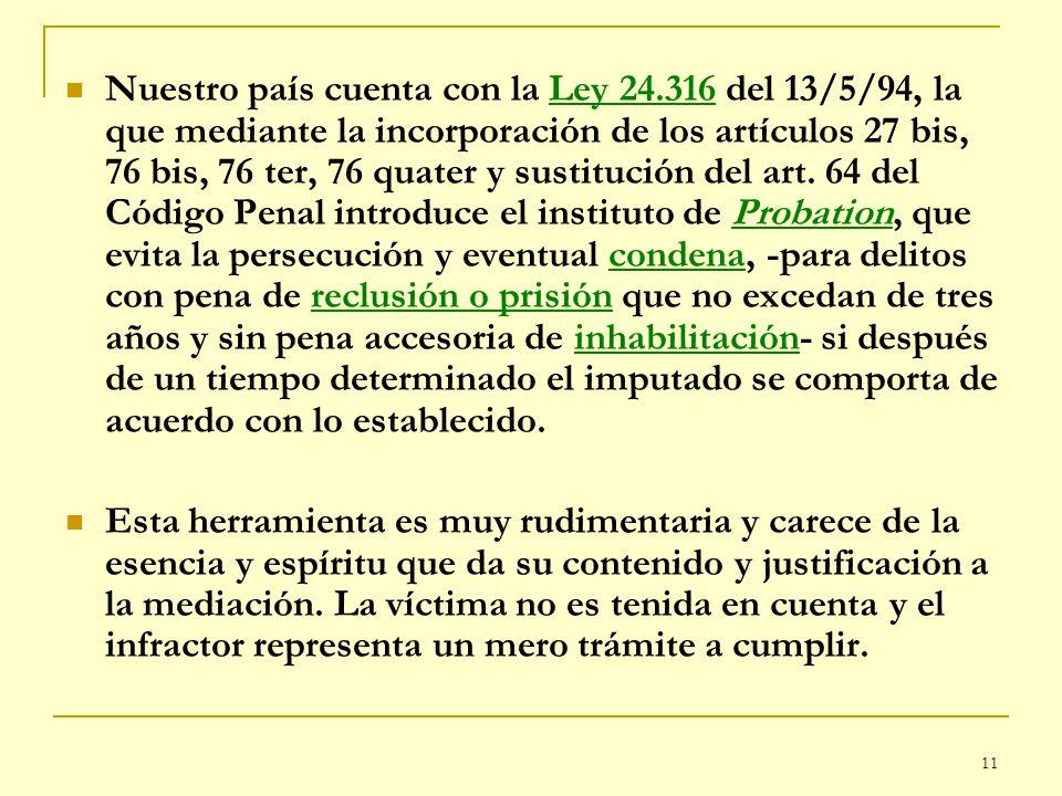 11 Nuestro país cuenta con la Ley 24.316 del 13/5/94, la que mediante la incorporación de los artículos 27 bis, 76 bis, 76 ter, 76 quater y sustitució
