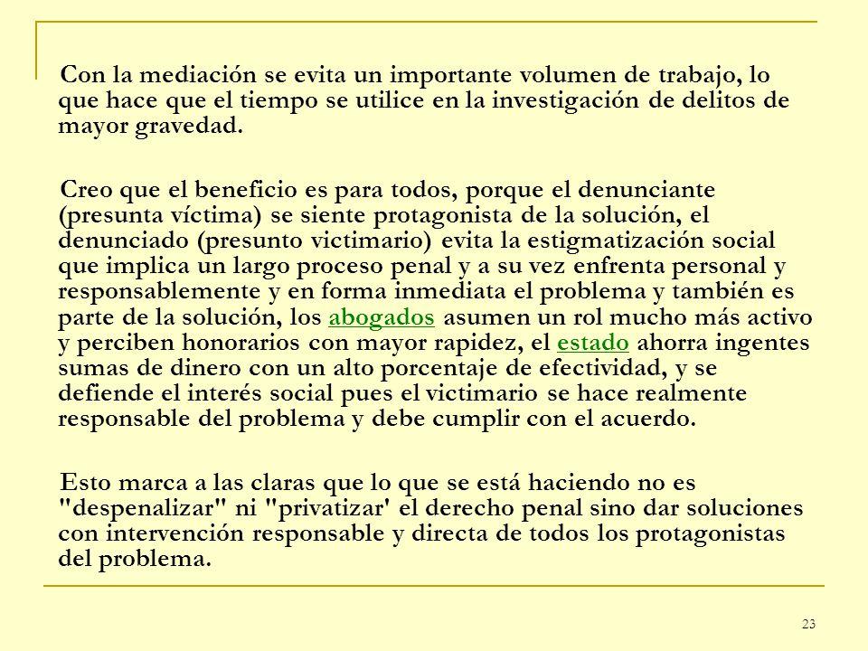 23 Con la mediación se evita un importante volumen de trabajo, lo que hace que el tiempo se utilice en la investigación de delitos de mayor gravedad.