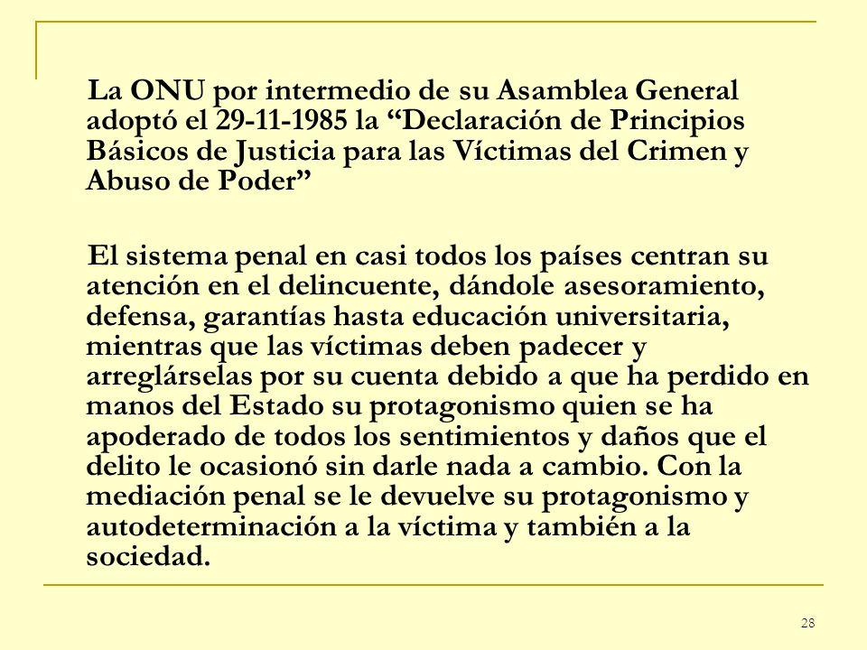 28 La ONU por intermedio de su Asamblea General adoptó el 29-11-1985 la Declaración de Principios Básicos de Justicia para las Víctimas del Crimen y A