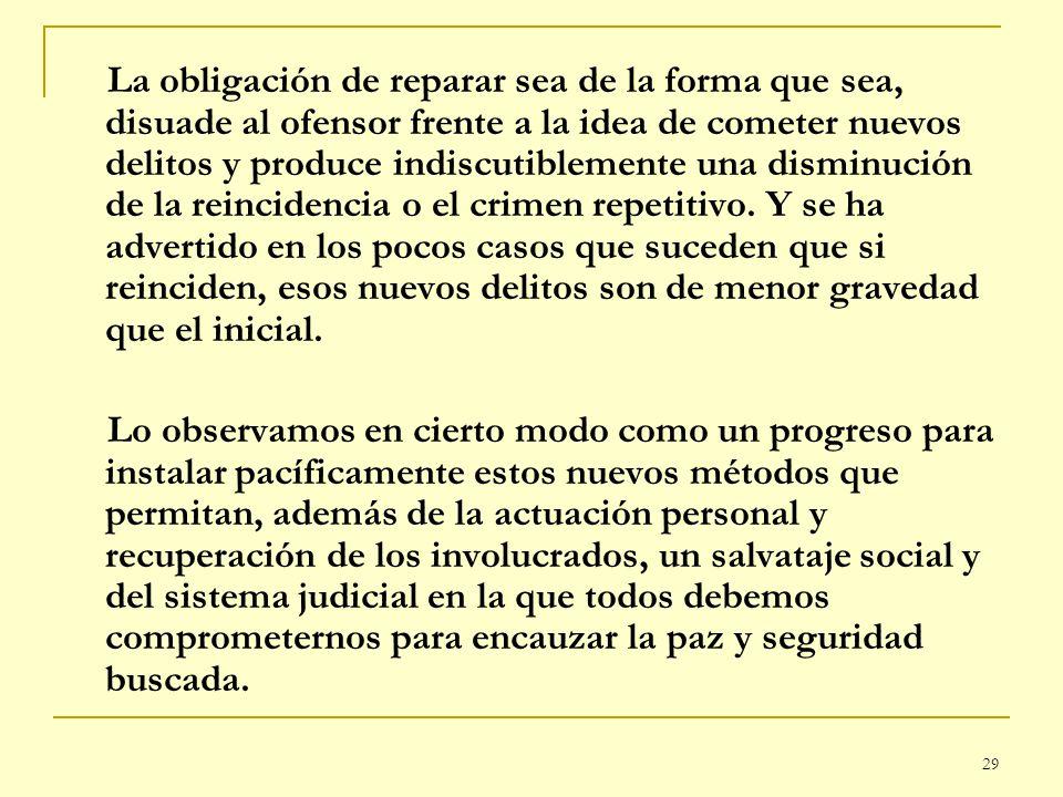 29 La obligación de reparar sea de la forma que sea, disuade al ofensor frente a la idea de cometer nuevos delitos y produce indiscutiblemente una dis