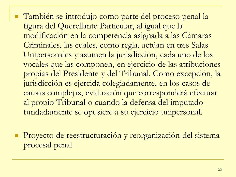 32 También se introdujo como parte del proceso penal la figura del Querellante Particular, al igual que la modificación en la competencia asignada a l