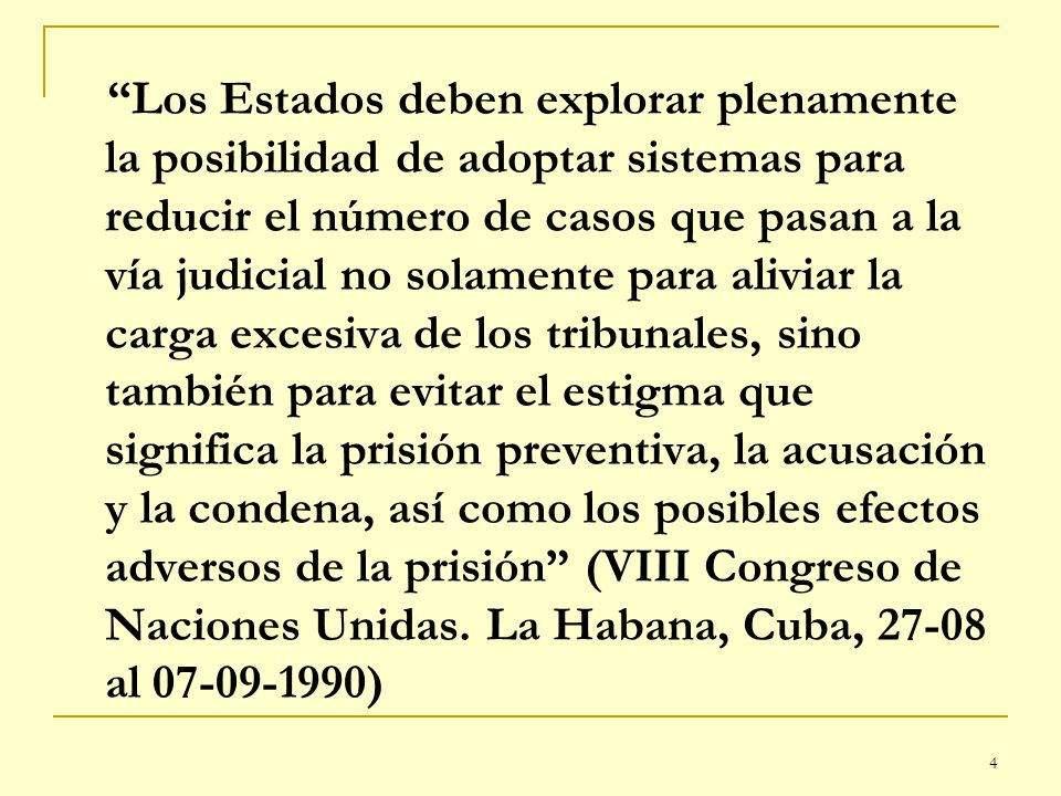 4 Los Estados deben explorar plenamente la posibilidad de adoptar sistemas para reducir el número de casos que pasan a la vía judicial no solamente pa