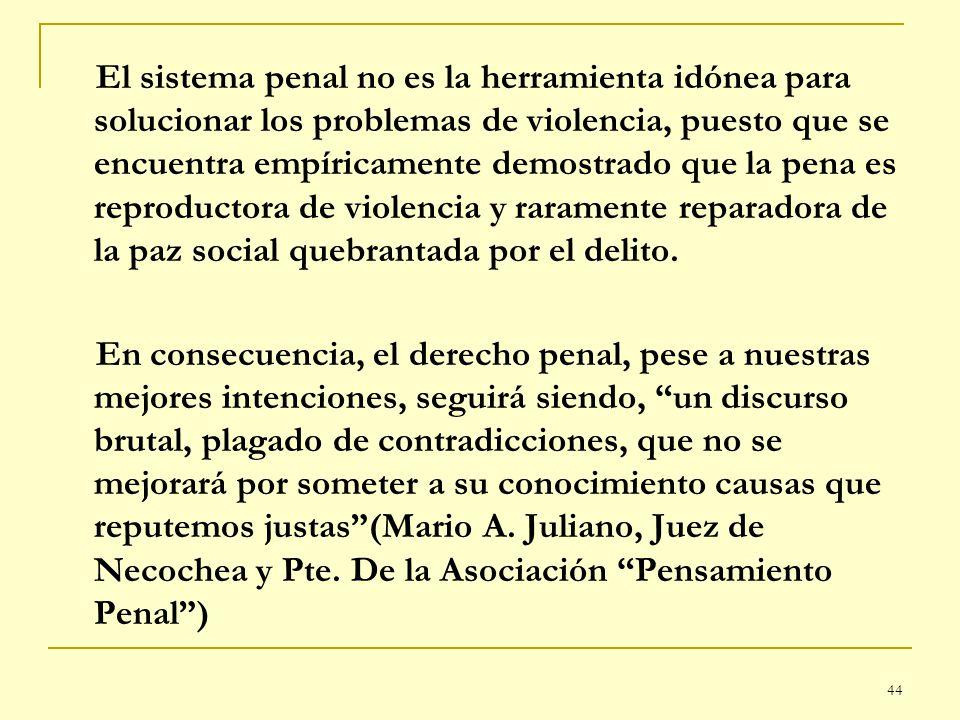 44 El sistema penal no es la herramienta idónea para solucionar los problemas de violencia, puesto que se encuentra empíricamente demostrado que la pe