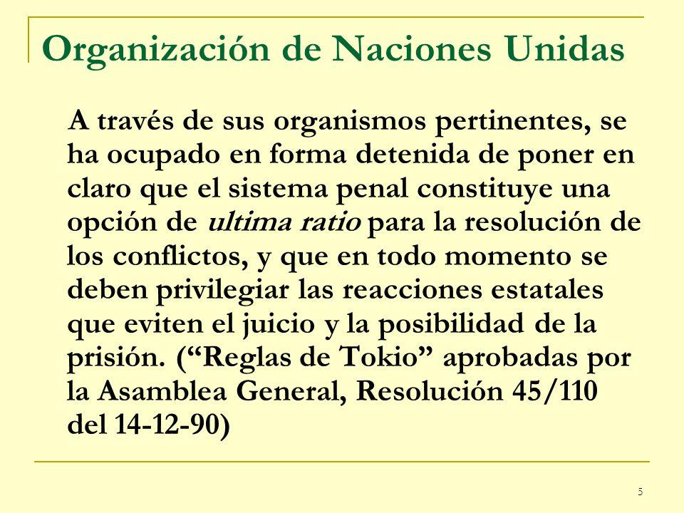5 Organización de Naciones Unidas A través de sus organismos pertinentes, se ha ocupado en forma detenida de poner en claro que el sistema penal const