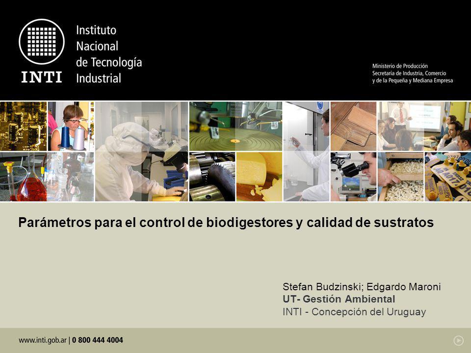 Parámetros para el control de biodigestores y calidad de sustratos Stefan Budzinski; Edgardo Maroni UT- Gestión Ambiental INTI - Concepción del Urugua