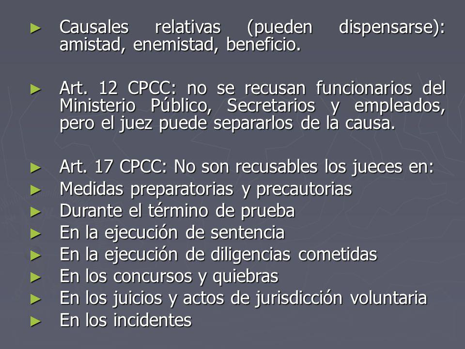Causales relativas (pueden dispensarse): amistad, enemistad, beneficio. Causales relativas (pueden dispensarse): amistad, enemistad, beneficio. Art. 1