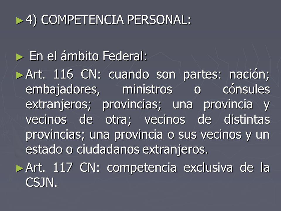 4) COMPETENCIA PERSONAL: 4) COMPETENCIA PERSONAL: En el ámbito Federal: En el ámbito Federal: Art. 116 CN: cuando son partes: nación; embajadores, min