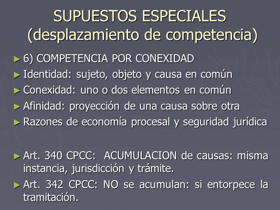 SUPUESTOS ESPECIALES (desplazamiento de competencia) 6) COMPETENCIA POR CONEXIDAD 6) COMPETENCIA POR CONEXIDAD Identidad: sujeto, objeto y causa en co