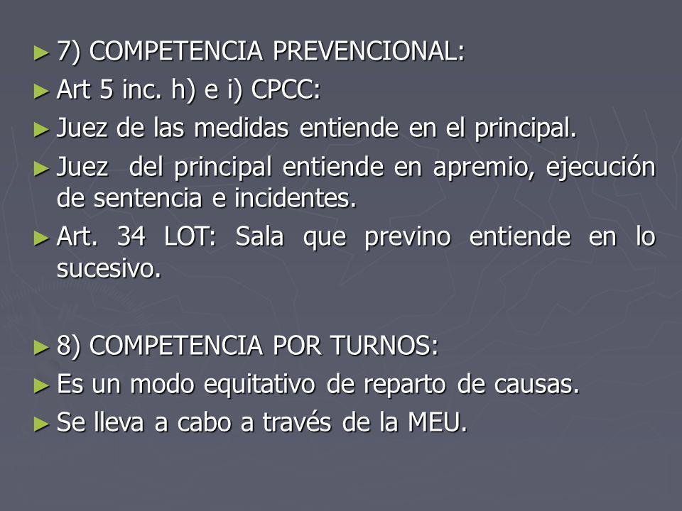 7) COMPETENCIA PREVENCIONAL: 7) COMPETENCIA PREVENCIONAL: Art 5 inc. h) e i) CPCC: Art 5 inc. h) e i) CPCC: Juez de las medidas entiende en el princip