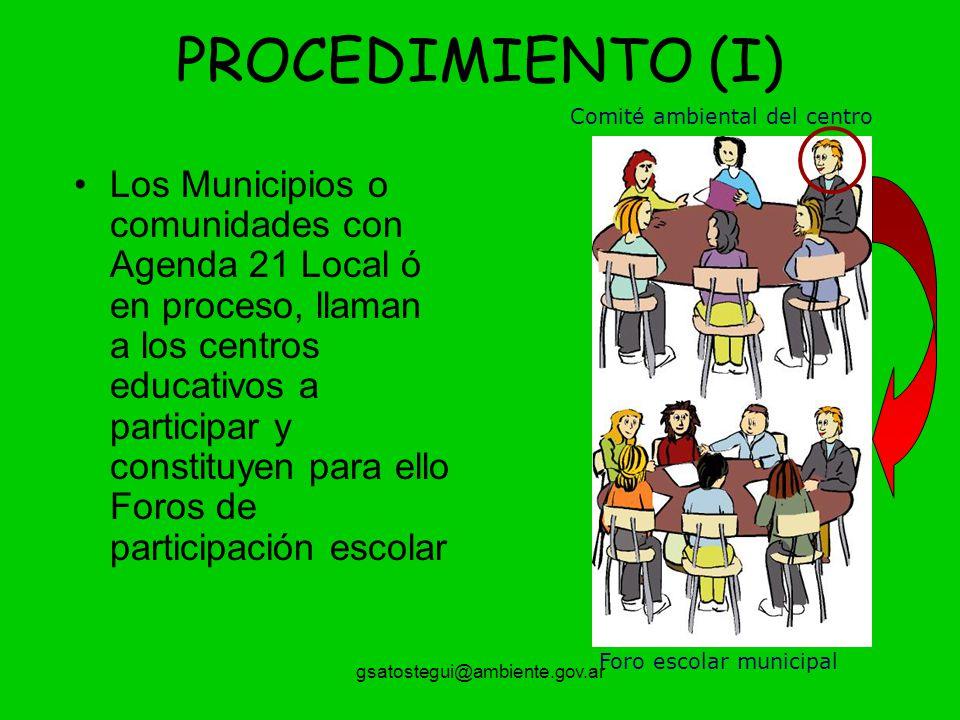 gsatostegui@ambiente.gov.ar PROCEDIMIENTO (I) Los Municipios o comunidades con Agenda 21 Local ó en proceso, llaman a los centros educativos a participar y constituyen para ello Foros de participación escolar Comité ambiental del centro Foro escolar municipal