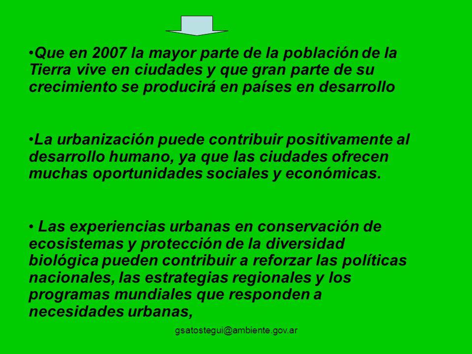 gsatostegui@ambiente.gov.ar Que en 2007 la mayor parte de la población de la Tierra vive en ciudades y que gran parte de su crecimiento se producirá e