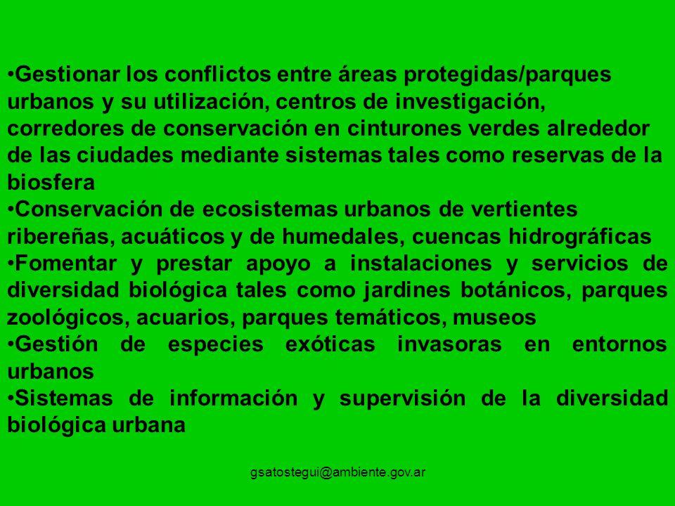 gsatostegui@ambiente.gov.ar Gestionar los conflictos entre áreas protegidas/parques urbanos y su utilización, centros de investigación, corredores de
