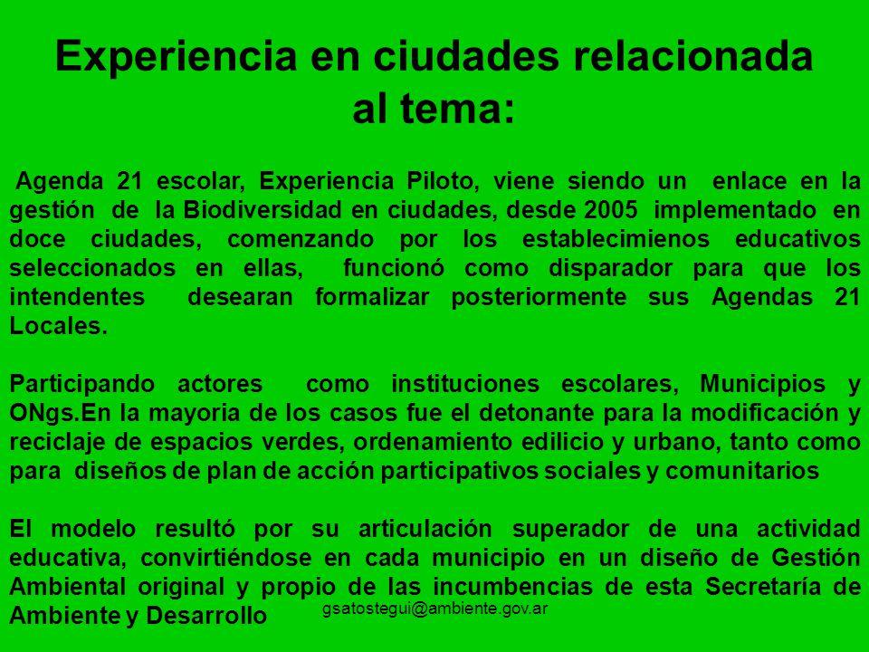 gsatostegui@ambiente.gov.ar Experiencia en ciudades relacionada al tema: Agenda 21 escolar, Experiencia Piloto, viene siendo un enlace en la gestión d